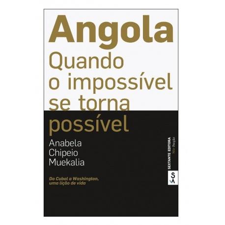 ANGOLA - QUANDO O IMPOSSÍVEL SE TORNA POSSÍVEL